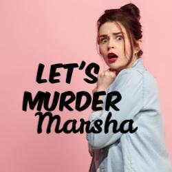 Circle Arts Theatre: Let's Murder Marsha - New Braunfels